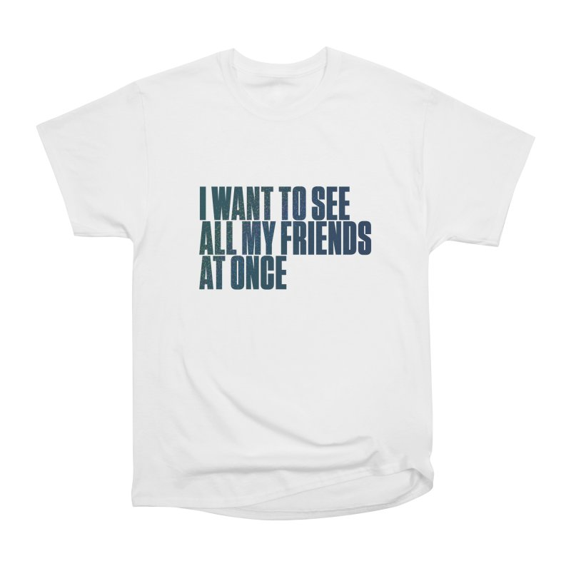 All My Friends At Once Men's Heavyweight T-Shirt by Softwear