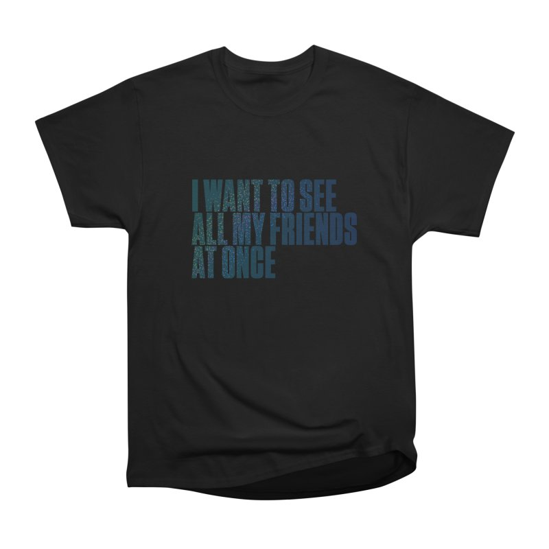 All My Friends At Once Women's Heavyweight Unisex T-Shirt by Softwear