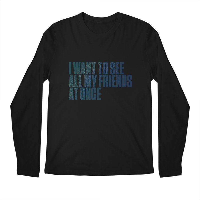 All My Friends At Once Men's Longsleeve T-Shirt by Softwear