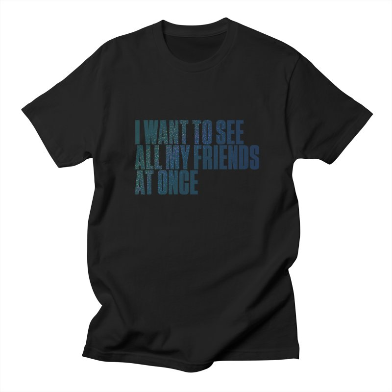 All My Friends At Once Men's Regular T-Shirt by Softwear