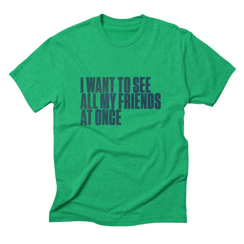 All My Friends At Once Men's Triblend T-Shirt by Softwear