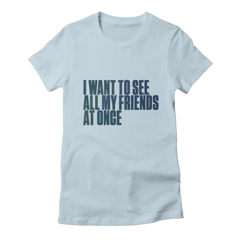 All My Friends At Once Women's Fitted T-Shirt by Softwear