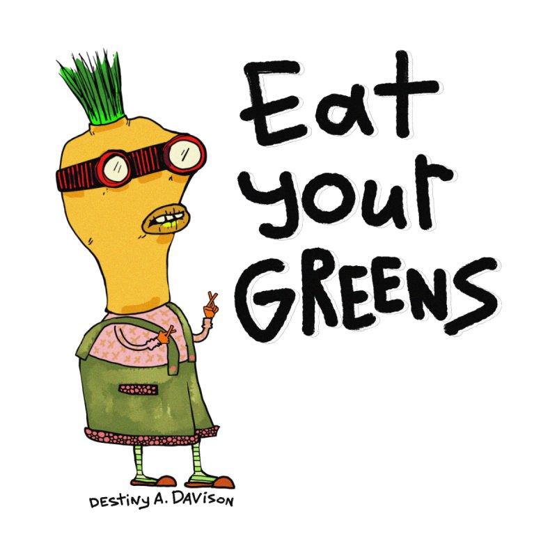 Eat Your Greens by Destiny A. Davison's Artist Shop
