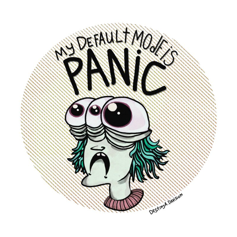 My Default Mode is Panic by Destiny A. Davison's Artist Shop