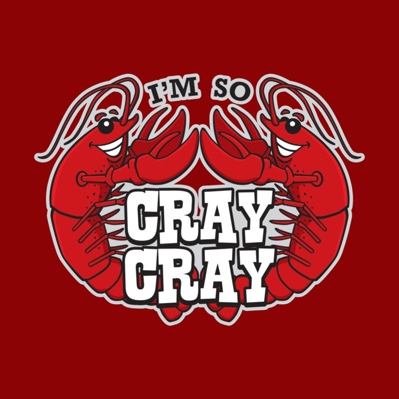 I'm So Cray Cray Men's T-shirt by detourshirts's Artist Shop