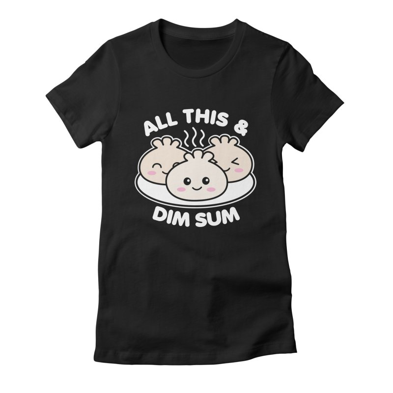All This and Dim Sum Women's Fitted T-Shirt by Detour Shirt's Artist Shop