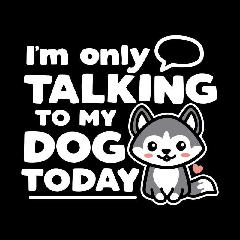 I'm Only Talking to My Dog Today Women's Sweatshirt by Detour Shirt's Artist Shop