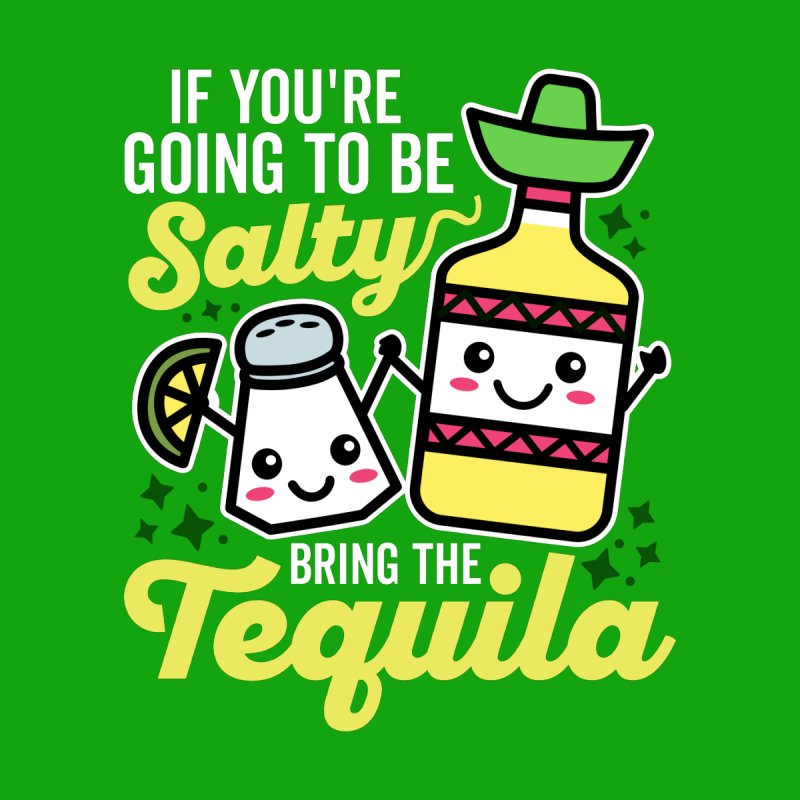If You Are Going to be Salty Bring the Tequila Women's Sweatshirt by Detour Shirt's Artist Shop