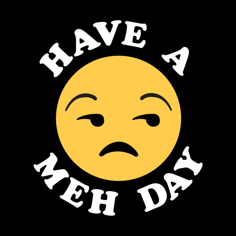 Have a Meh Day Funny Saying Women's Sweatshirt by Detour Shirt's Artist Shop