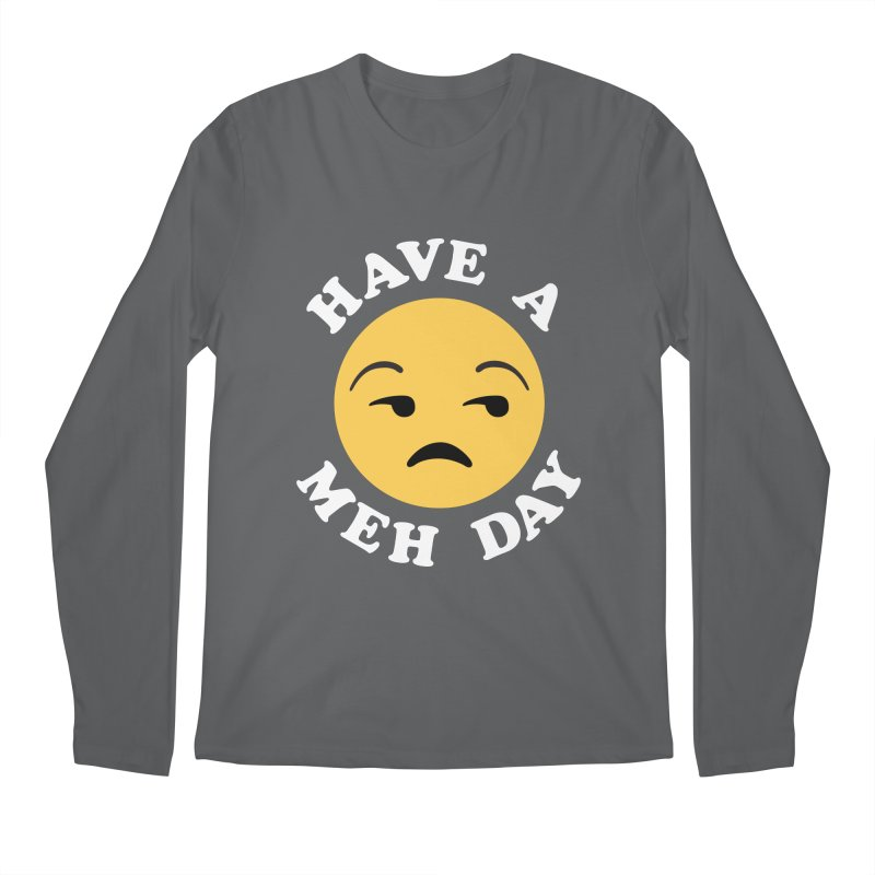 Have a Meh Day Funny Saying Men's Longsleeve T-Shirt by Detour Shirt's Artist Shop