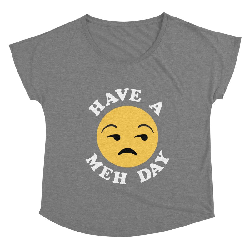 Have a Meh Day Funny Saying Women's Scoop Neck by Detour Shirt's Artist Shop