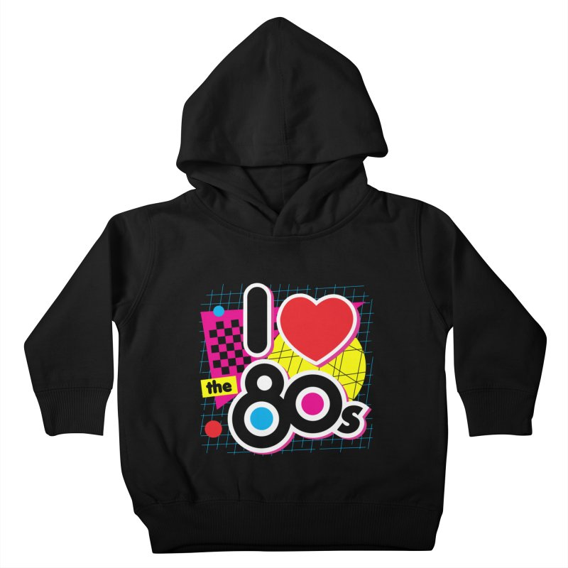 I Love The 80s Kids Toddler Pullover Hoody by Detour Shirt's Artist Shop