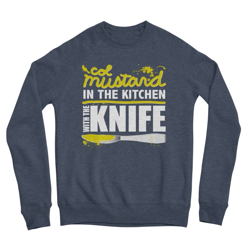 Colonel Mustard in the Kitchen with the Knife Women's Sweatshirt by Detour Shirt's Artist Shop