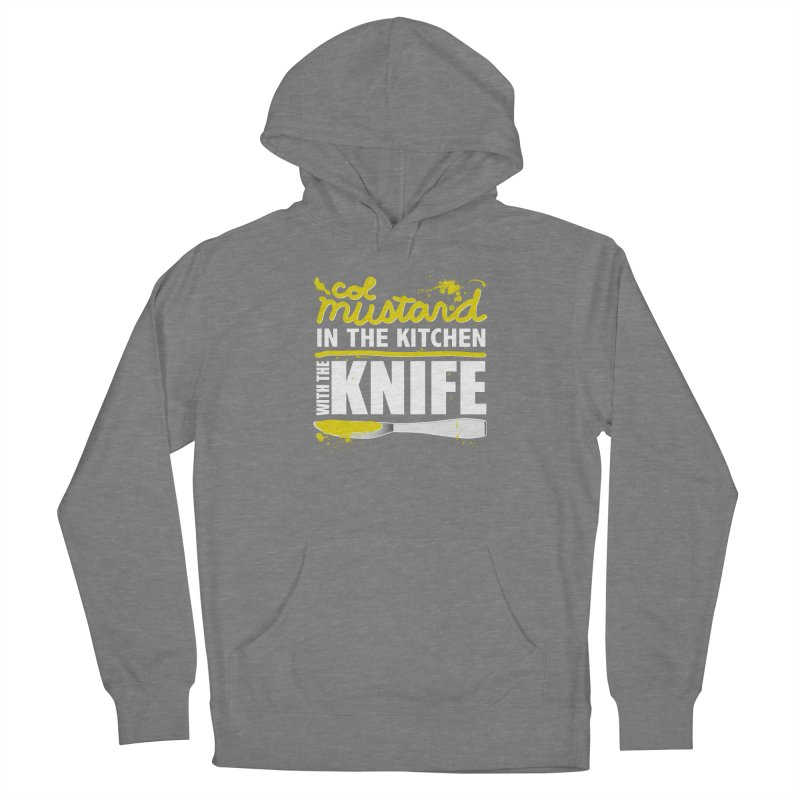 Colonel Mustard in the Kitchen with the Knife Women's Pullover Hoody by Detour Shirt's Artist Shop