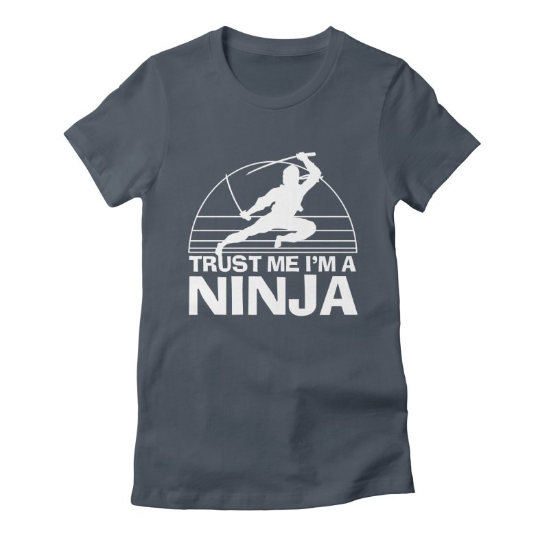 Trust Me I'm a Ninja Vintage Silent but Deadly Women's T-Shirt by Detour Shirt's Artist Shop