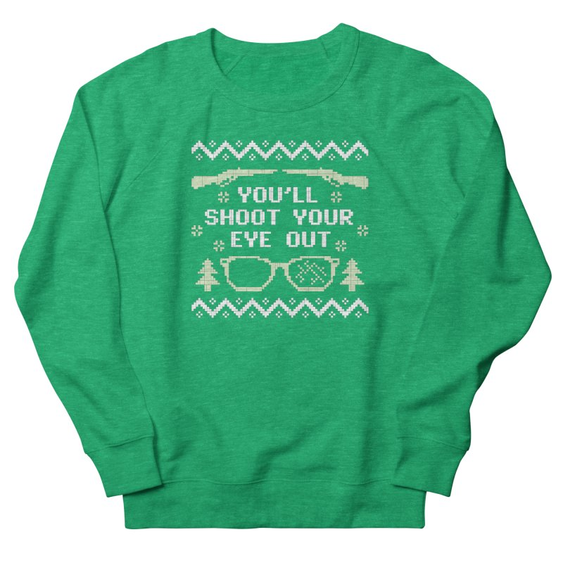 Shoot Your Eye Out Funny Christmas Sweater Women's Sweatshirt by Detour Shirt's Artist Shop
