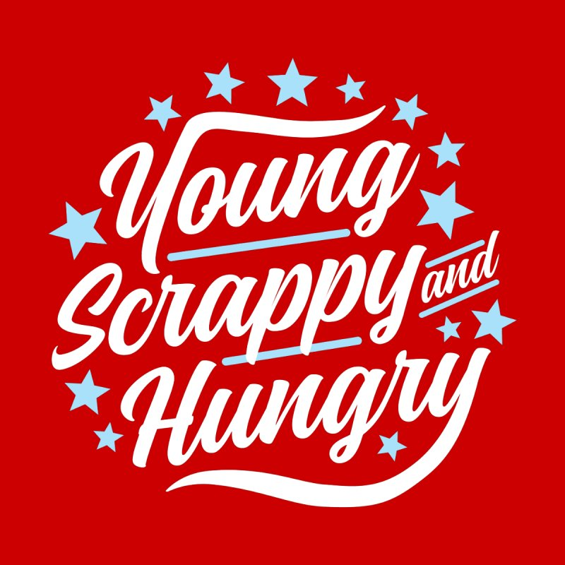 Young, Scrappy and Hungry by detourshirts's Artist Shop