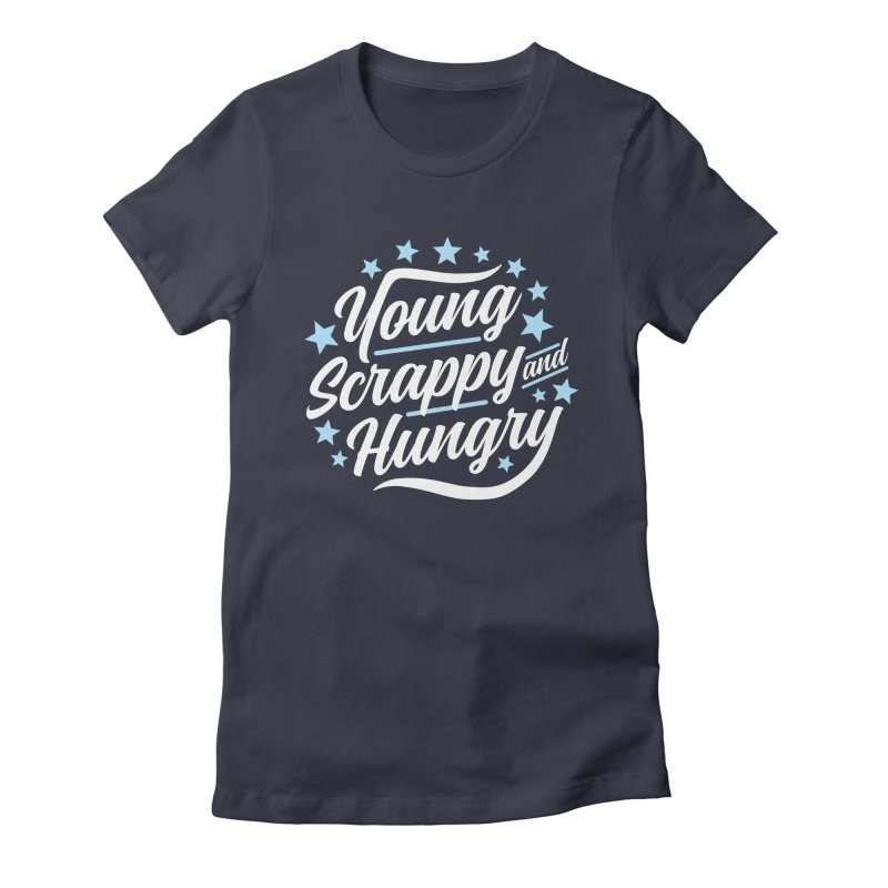 Young, Scrappy and Hungry Women's Fitted T-Shirt by detourshirts's Artist Shop