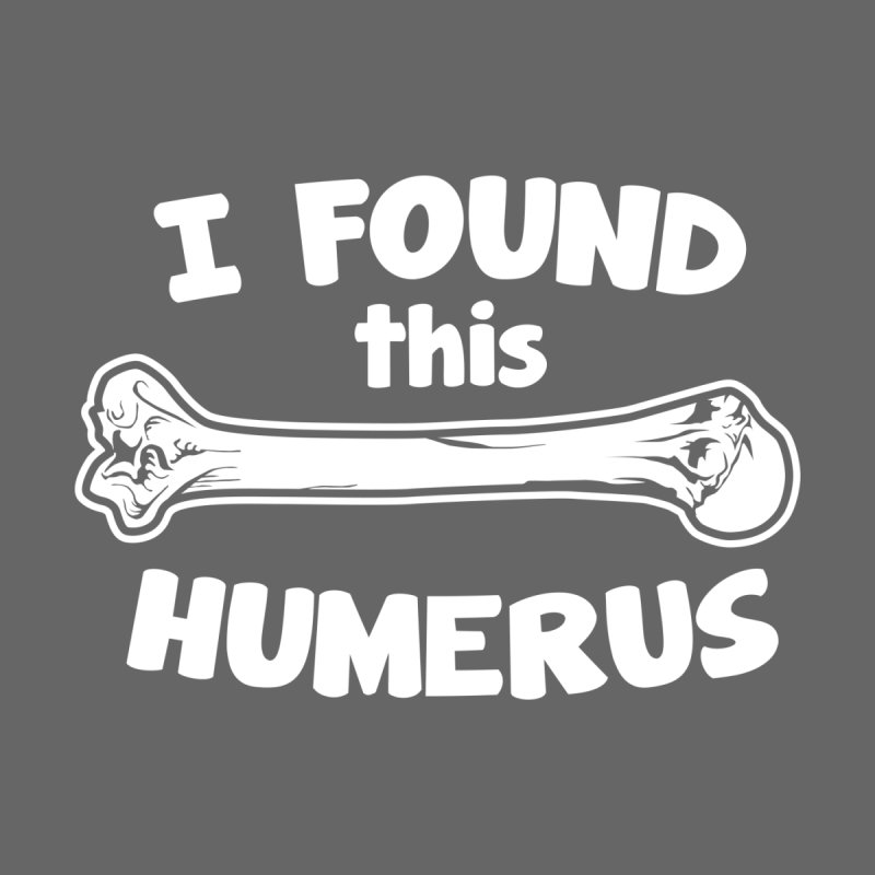 I Found This Humerus Men's V-Neck by Detour Shirt's Artist Shop