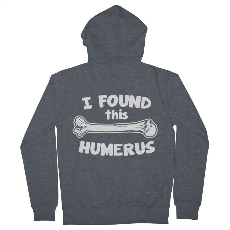I Found This Humerus Women's Zip-Up Hoody by detourshirts's Artist Shop