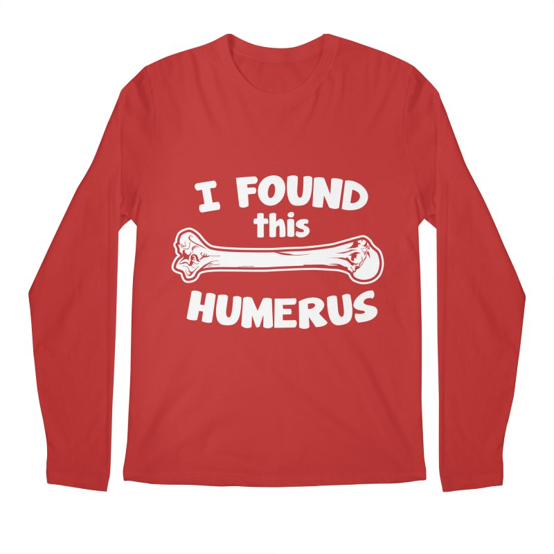 I Found This Humerus Men's Longsleeve T-Shirt by detourshirts's Artist Shop