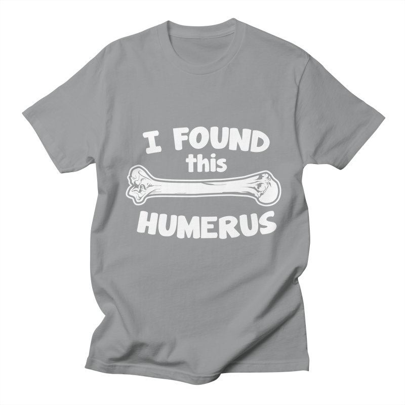 I Found This Humerus Men's T-Shirt by detourshirts's Artist Shop