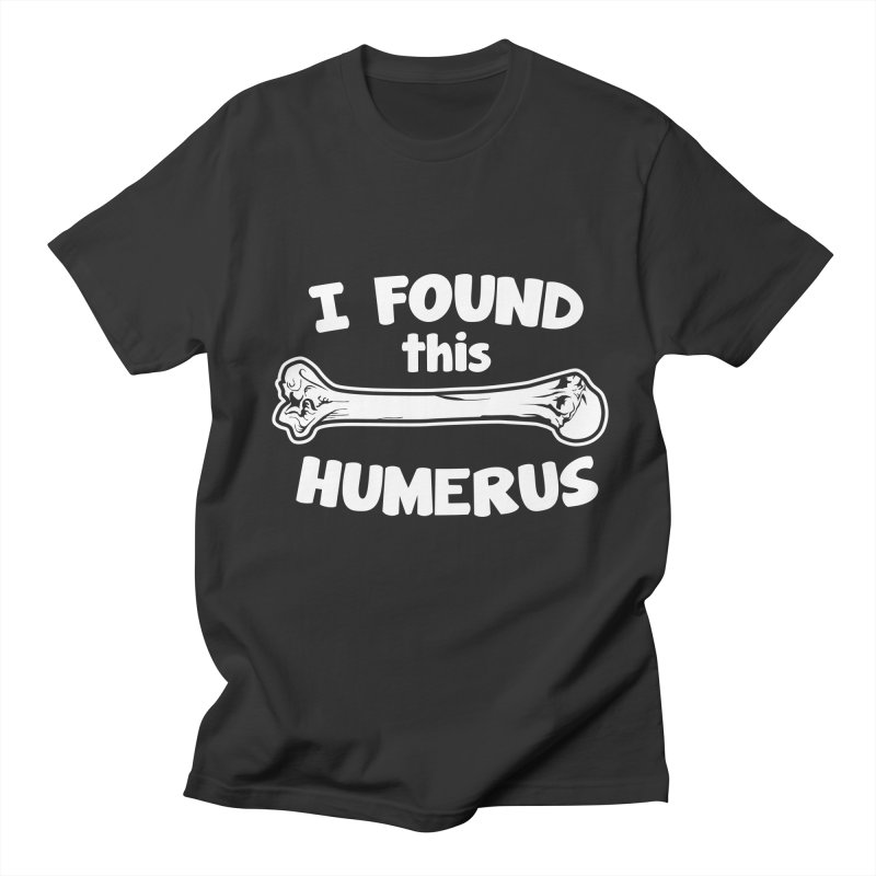 I Found This Humerus in Men's T-Shirt Smoke by detourshirts's Artist Shop