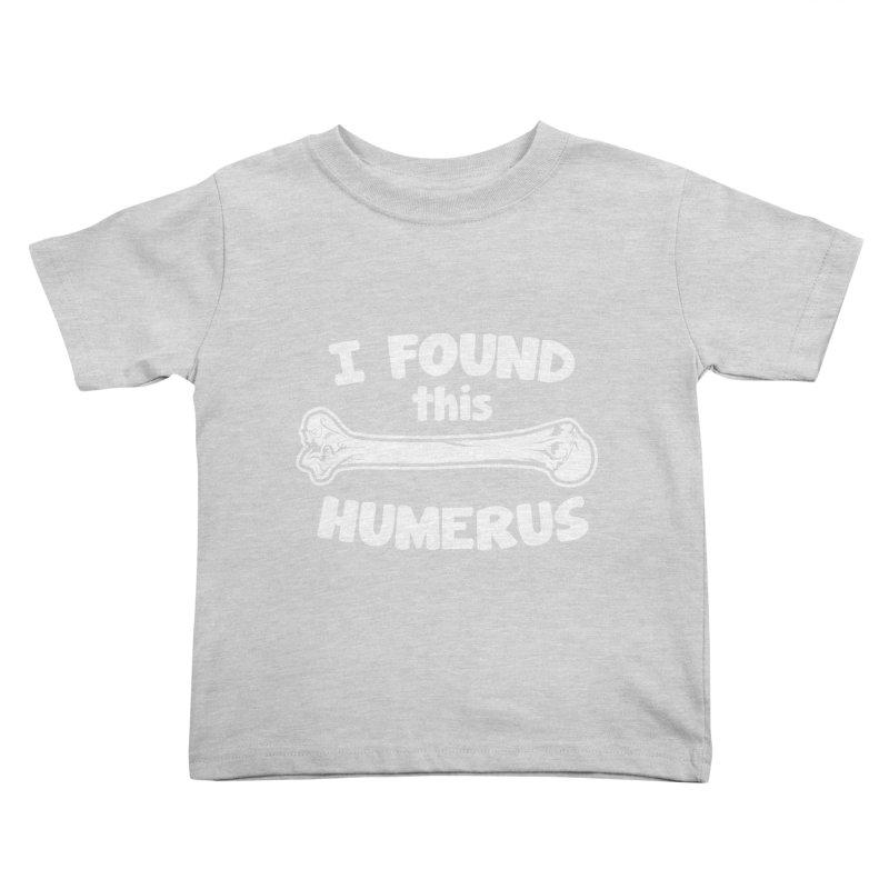 I Found This Humerus Kids Toddler T-Shirt by detourshirts's Artist Shop