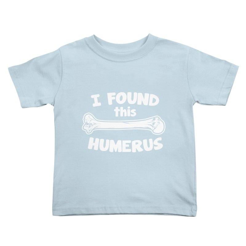 I Found This Humerus Kids Toddler T-Shirt by detourshirts's Artist Shop