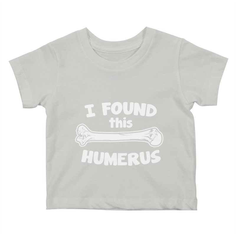 I Found This Humerus Kids Baby T-Shirt by detourshirts's Artist Shop