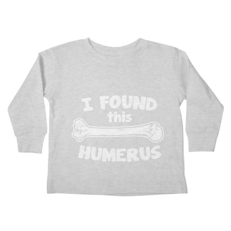 I Found This Humerus Kids Toddler Longsleeve T-Shirt by detourshirts's Artist Shop