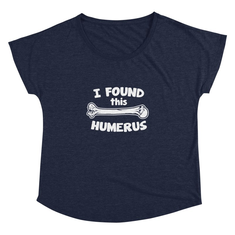 I Found This Humerus Women's Dolman by detourshirts's Artist Shop
