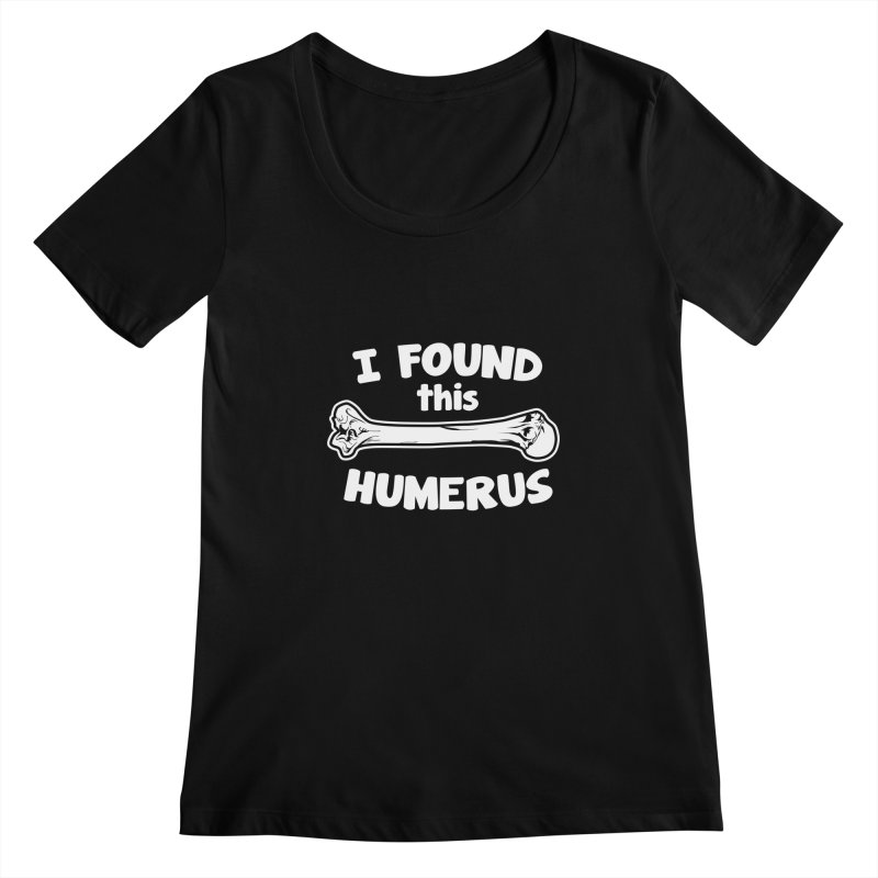 I Found This Humerus Women's Scoopneck by detourshirts's Artist Shop