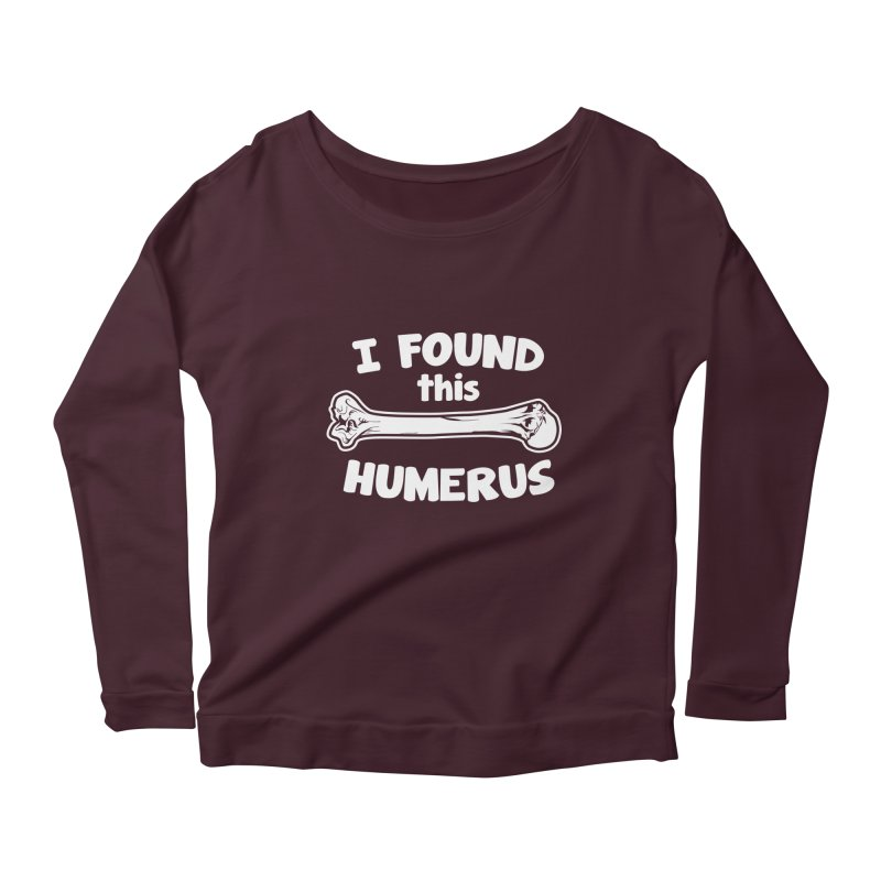 I Found This Humerus Women's Longsleeve Scoopneck  by detourshirts's Artist Shop
