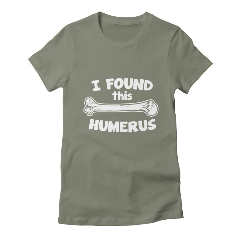 I Found This Humerus Women's Fitted T-Shirt by detourshirts's Artist Shop