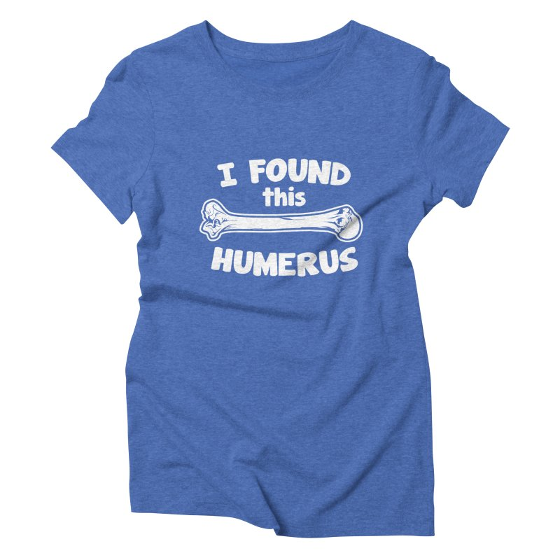I Found This Humerus Women's Triblend T-shirt by detourshirts's Artist Shop