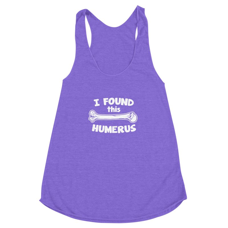 I Found This Humerus Women's Racerback Triblend Tank by detourshirts's Artist Shop