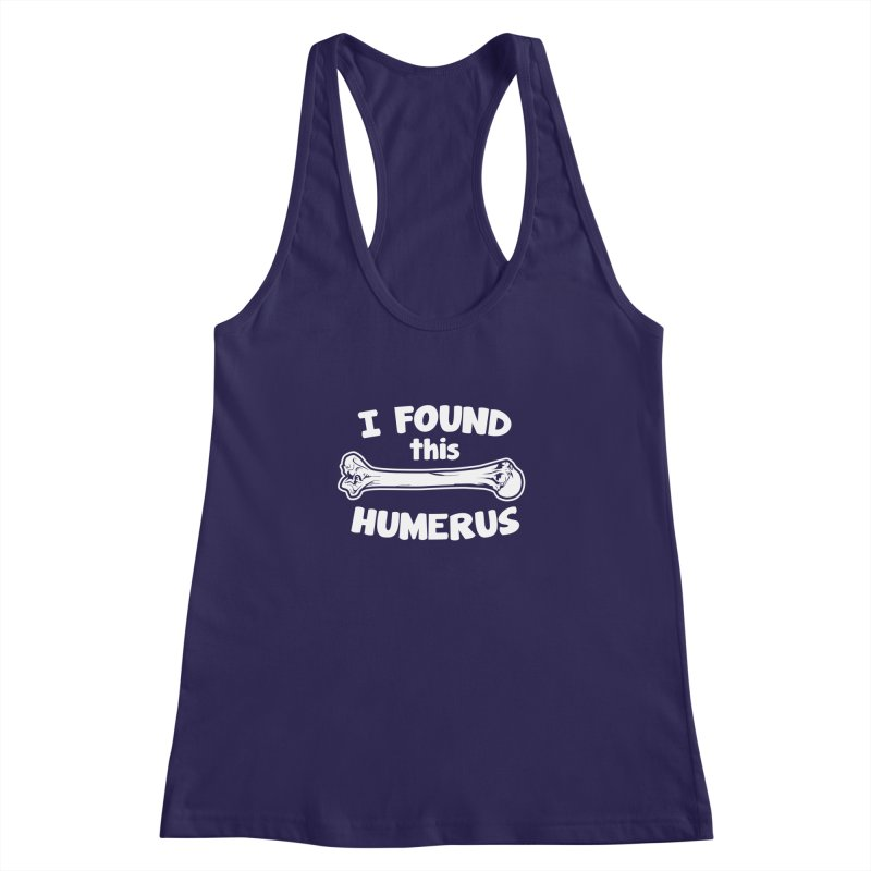 I Found This Humerus Women's Racerback Tank by detourshirts's Artist Shop
