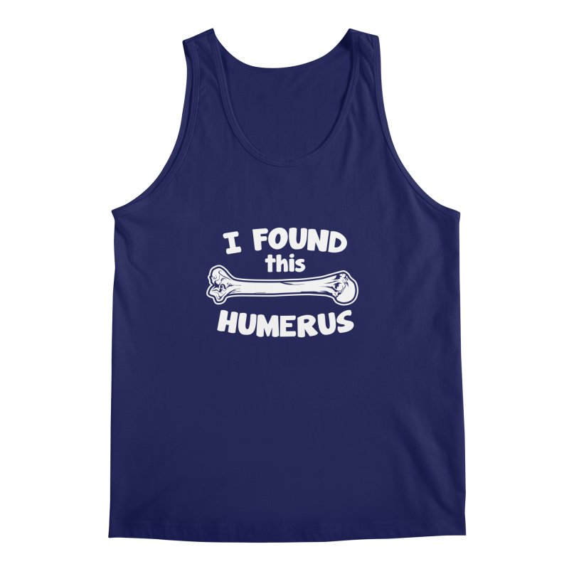 I Found This Humerus Men's Tank by detourshirts's Artist Shop