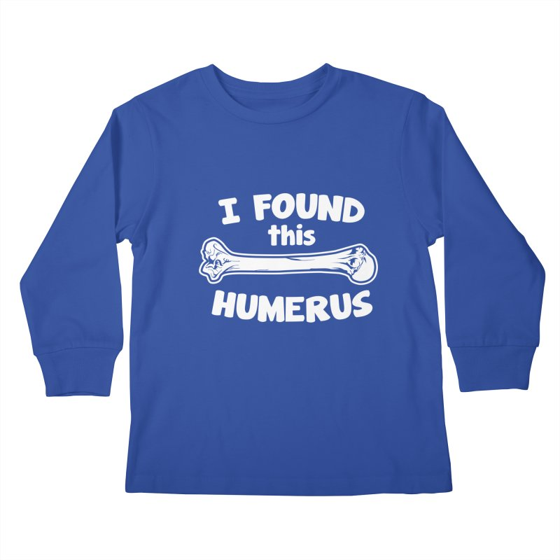 I Found This Humerus Kids Longsleeve T-Shirt by detourshirts's Artist Shop