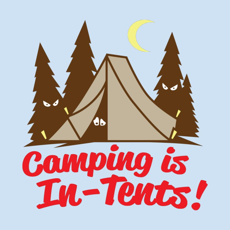 Camping Is In-Tents by detourshirts's Artist Shop