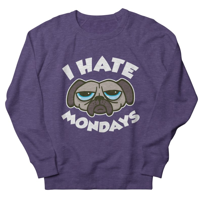 I Hate Mondays Women's French Terry Sweatshirt by Detour Shirt's Artist Shop