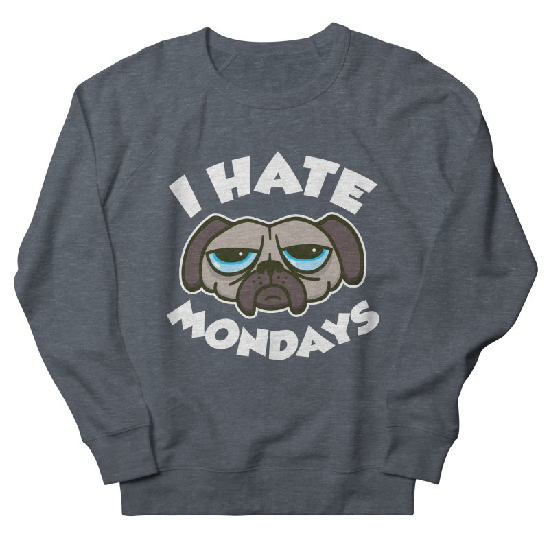 I Hate Mondays Women's Sweatshirt by detourshirts's Artist Shop