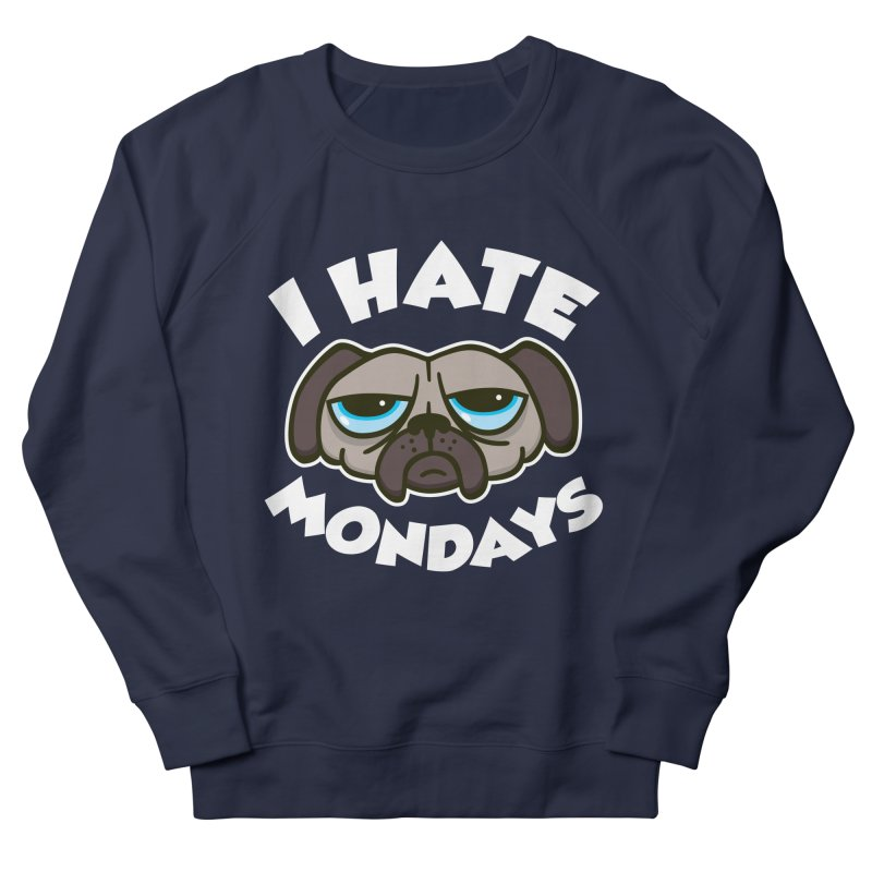 I Hate Mondays Women's Sweatshirt by detourshirts's Artist Shop
