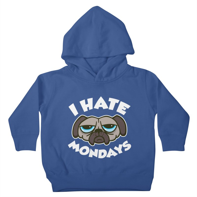 I Hate Mondays Kids Toddler Pullover Hoody by detourshirts's Artist Shop