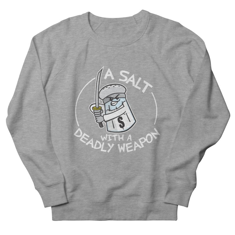 A Salt with a Deadly Weapon Women's French Terry Sweatshirt by Detour Shirt's Artist Shop