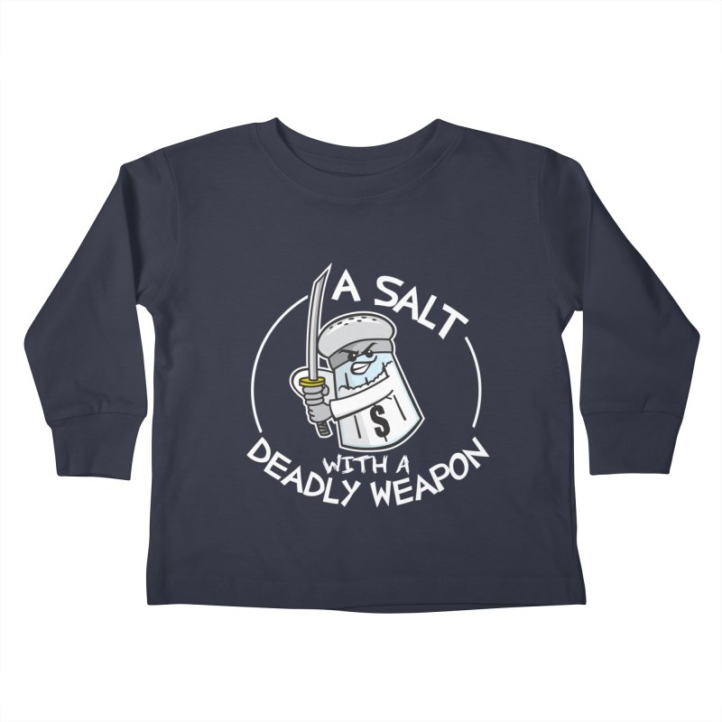 A Salt with a Deadly Weapon Kids Toddler Longsleeve T-Shirt by detourshirts's Artist Shop
