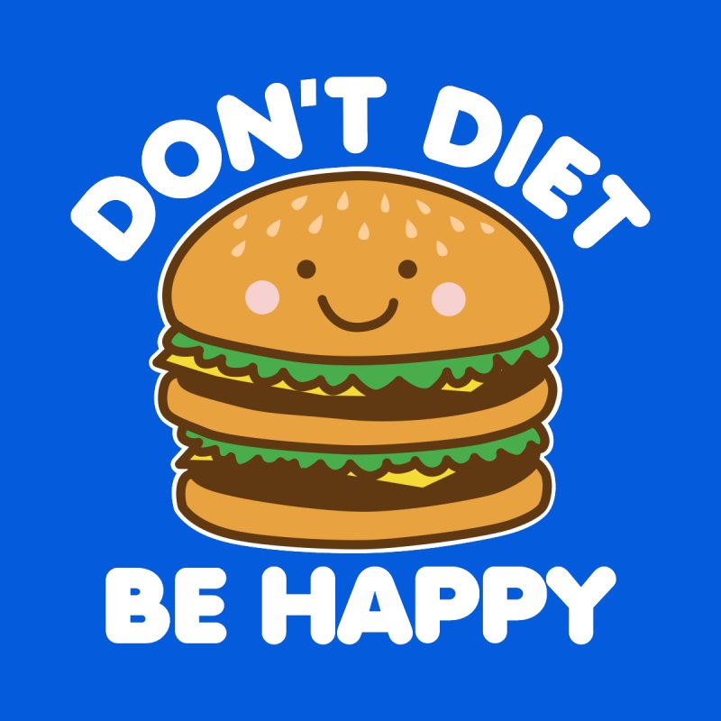 Don't Diet Be Happy by Detour Shirt's Artist Shop