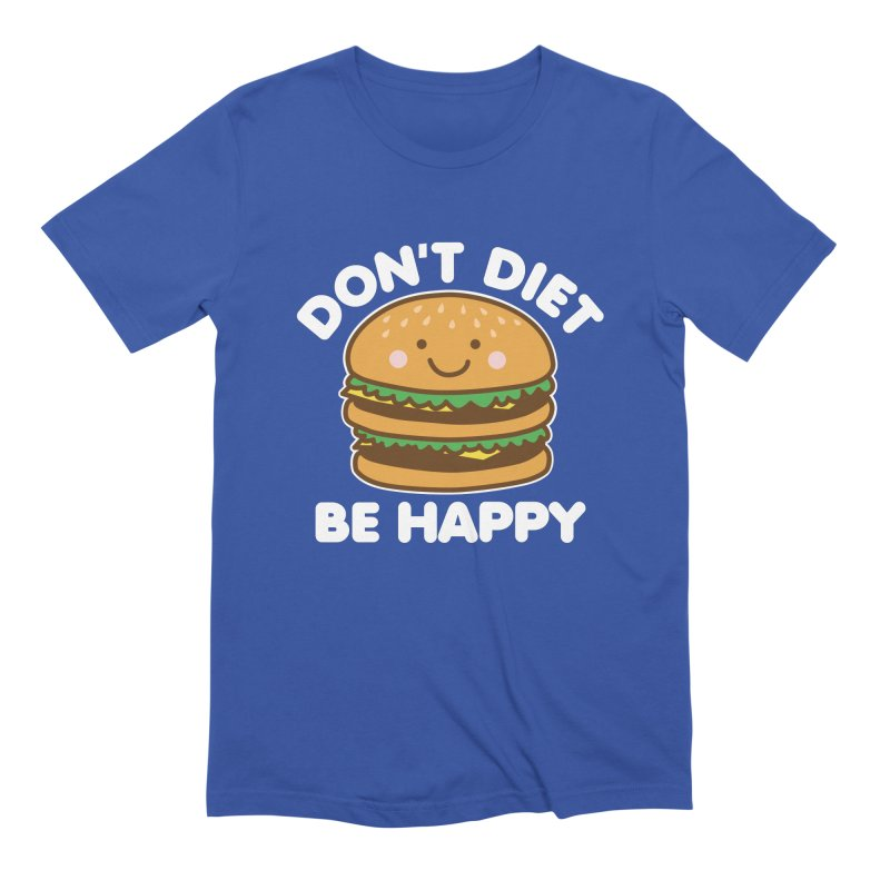 Don't Diet Be Happy Men's T-Shirt by Detour Shirt's Artist Shop