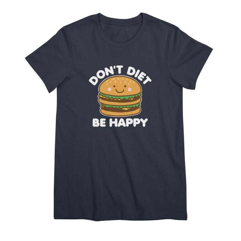 Don't Diet Be Happy Women's Premium T-Shirt by Detour Shirt's Artist Shop